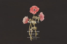 『MOMENTS』MEGUMI SASAKI EXHIBITIO